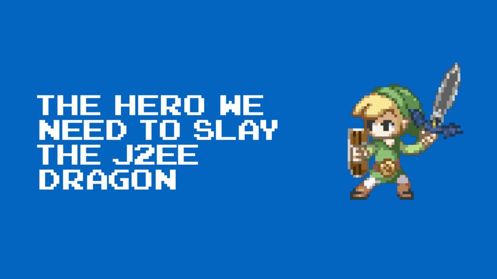 the hero we need to slay the J2EE dragon
