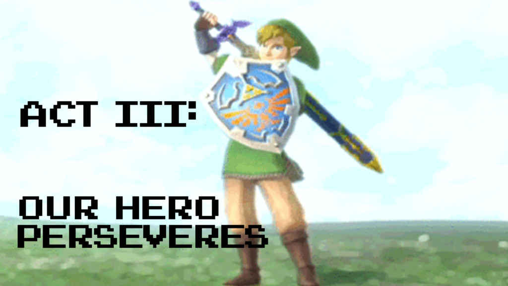 ACT III: our hero perseveres