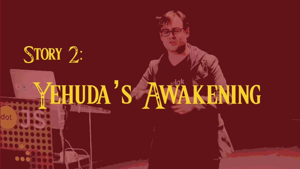 Story 2: Yehuda's A wakening