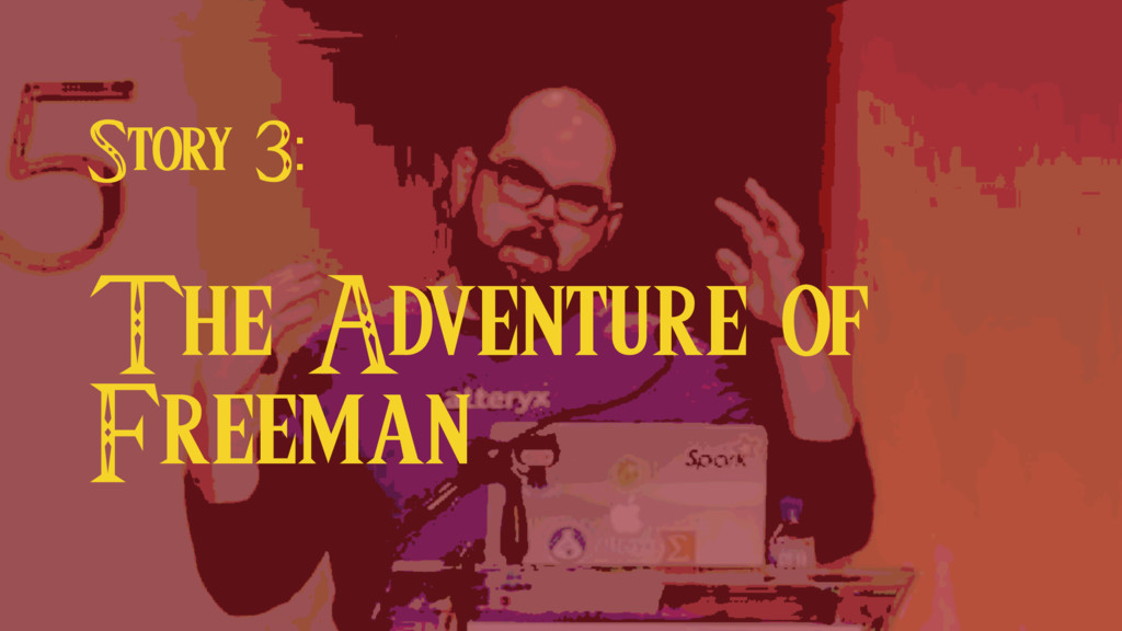 Story 3: The Adventure of Freeman