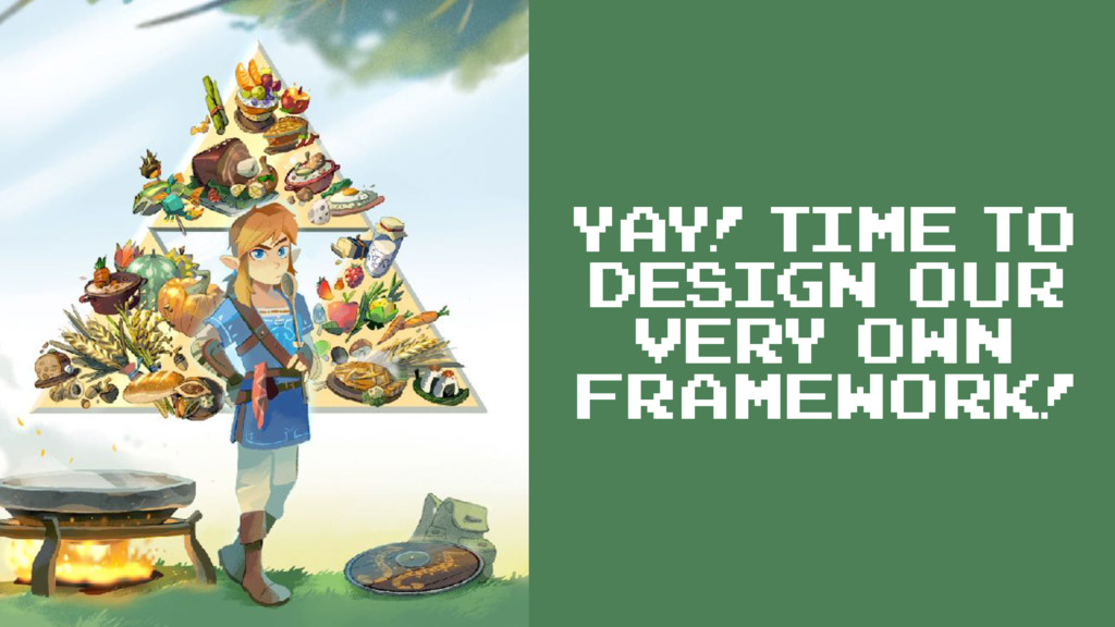 Yay! Time to design our very own framework!