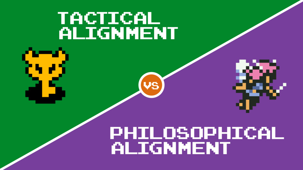 Tactical Alignment Philosophical alignment vs