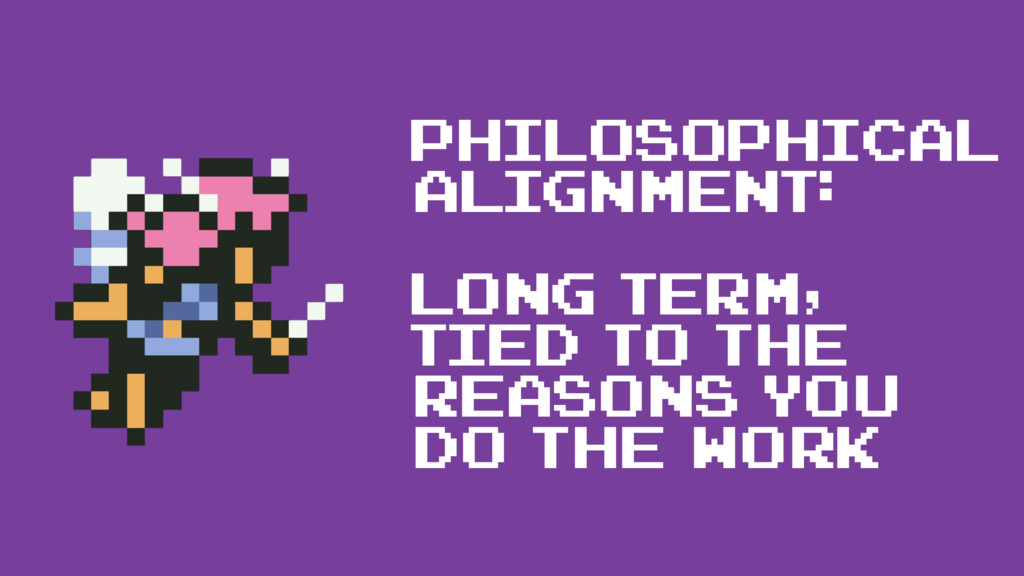 Philosophical Alignment: Long term, tied to the...