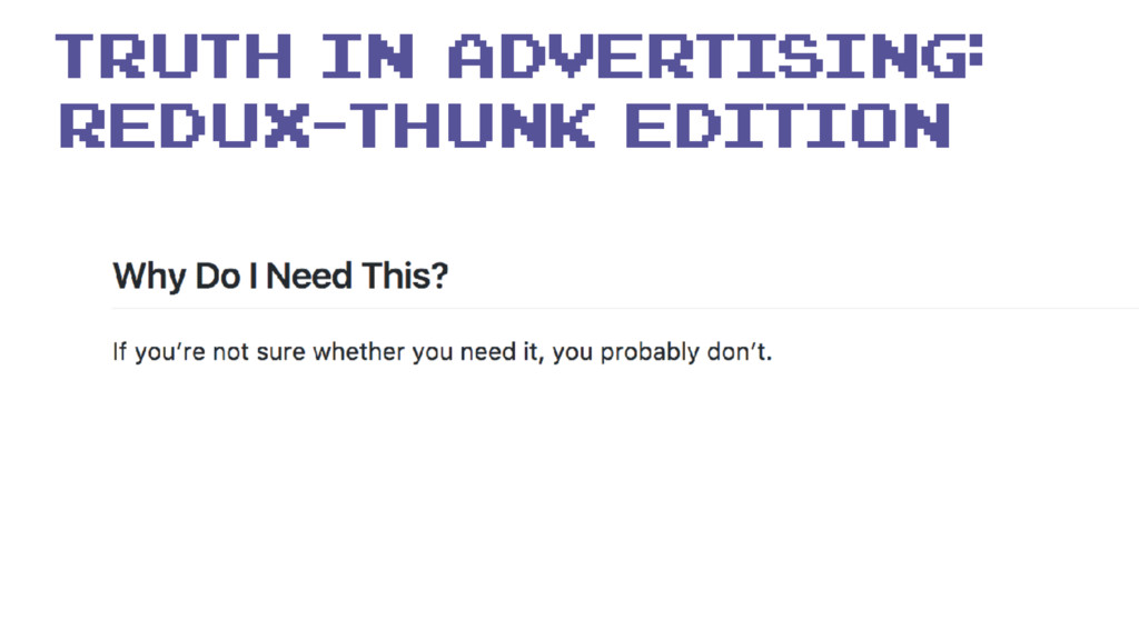 truth in advertising: redux-thunk edition