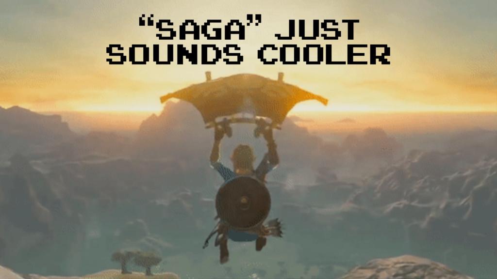 """""""saga"""" just sounds cooler"""