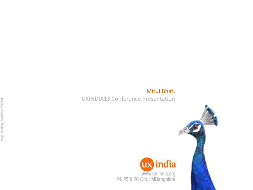 Mitul Bhat, UXINDIA13 Conference Presentation