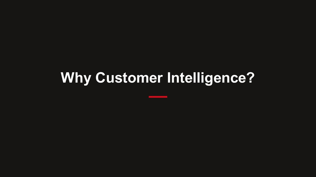 Why Customer Intelligence?