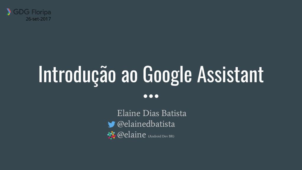 Introdução ao Google Assistant Elaine Dias Bati...
