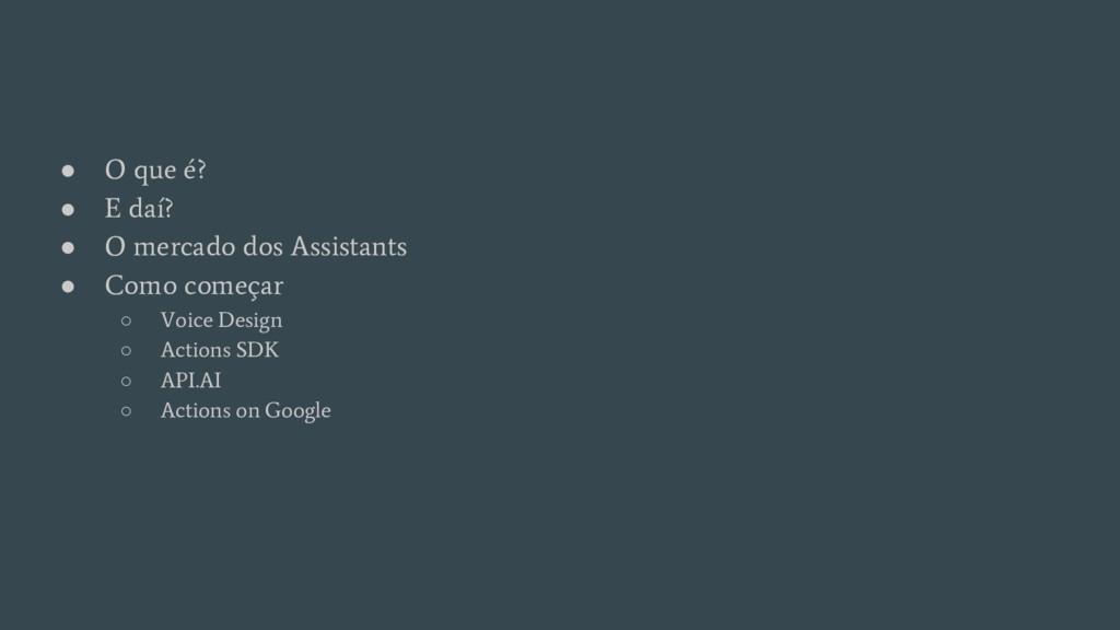 ● O que é? ● E daí? ● O mercado dos Assistants ...