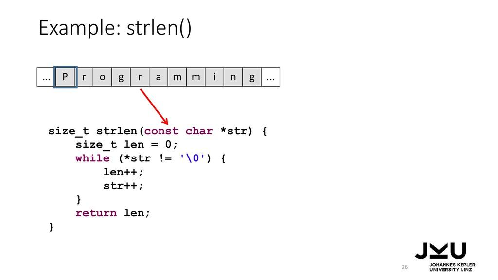 Example: strlen() 26 size_t strlen(const char *...