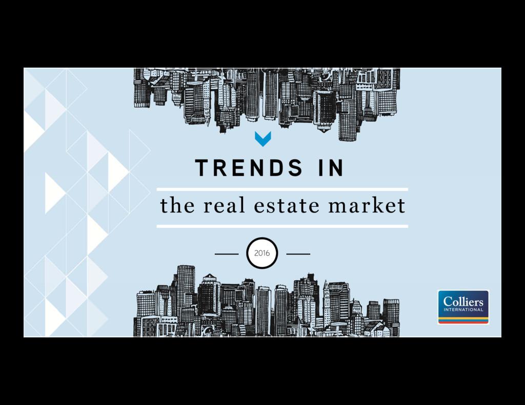 T R E N D S I N the real estate market 2016