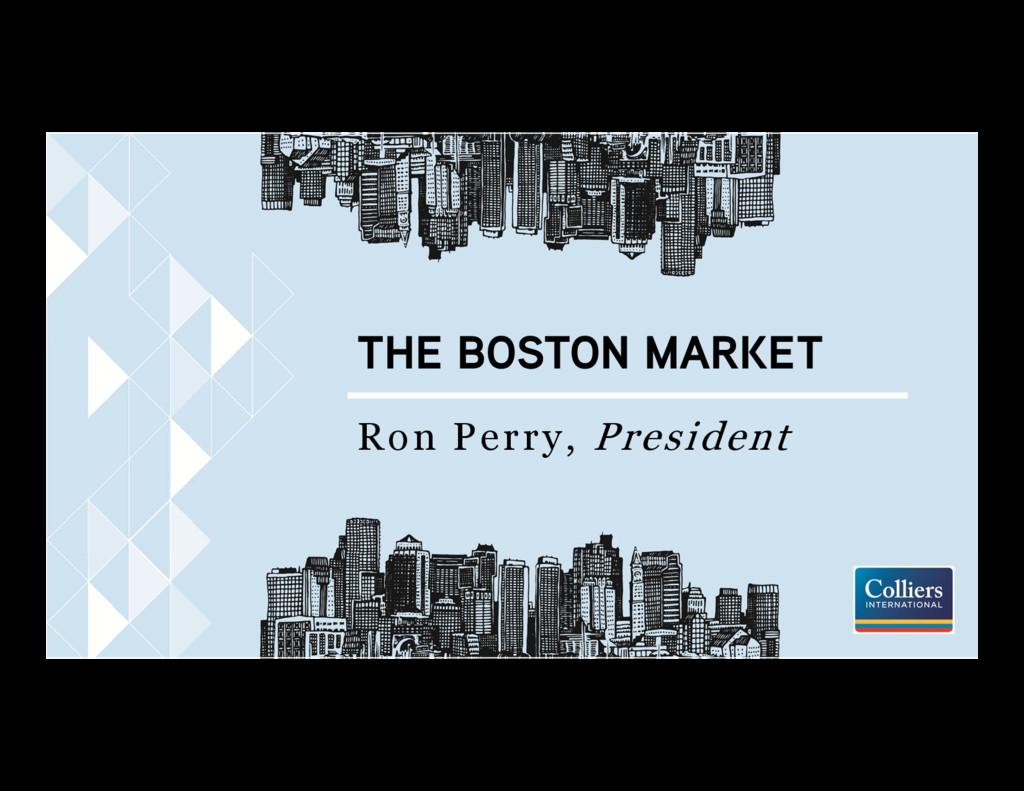 THE BOSTON MARKET Ron Perry, President