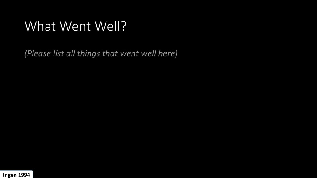 What Went Well? (Please list all things that we...