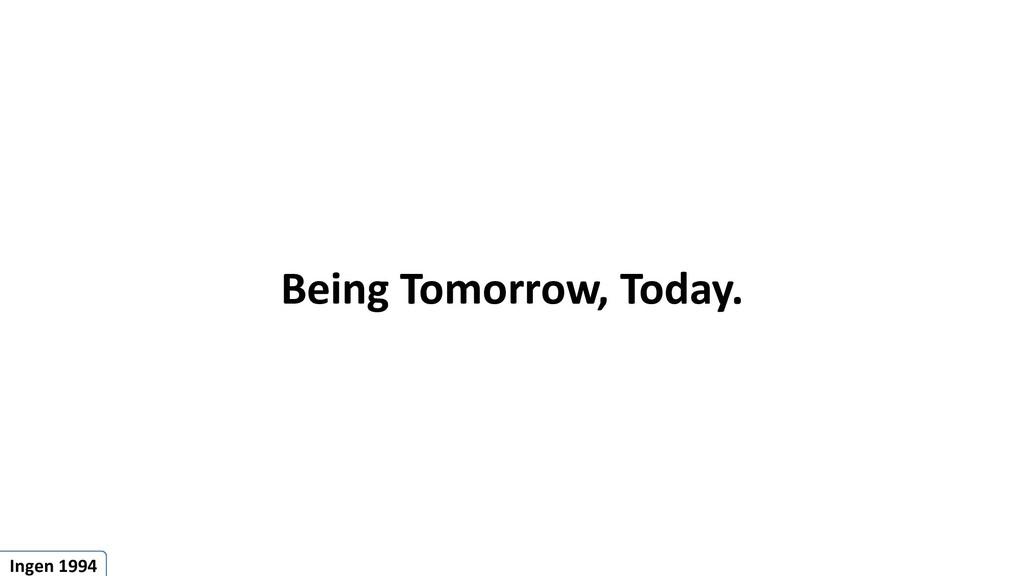 Being Tomorrow, Today. Ingen 1994