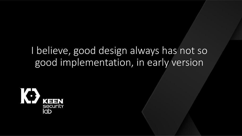 I believe, good design always has not so good i...