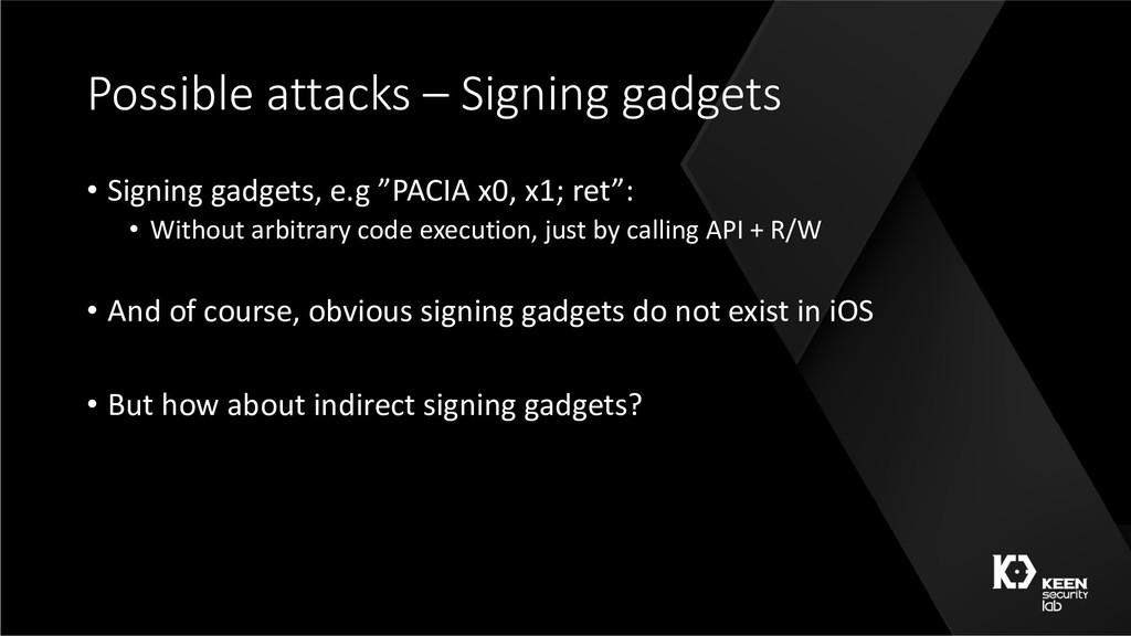 Possible attacks – Signing gadgets • Signing ga...