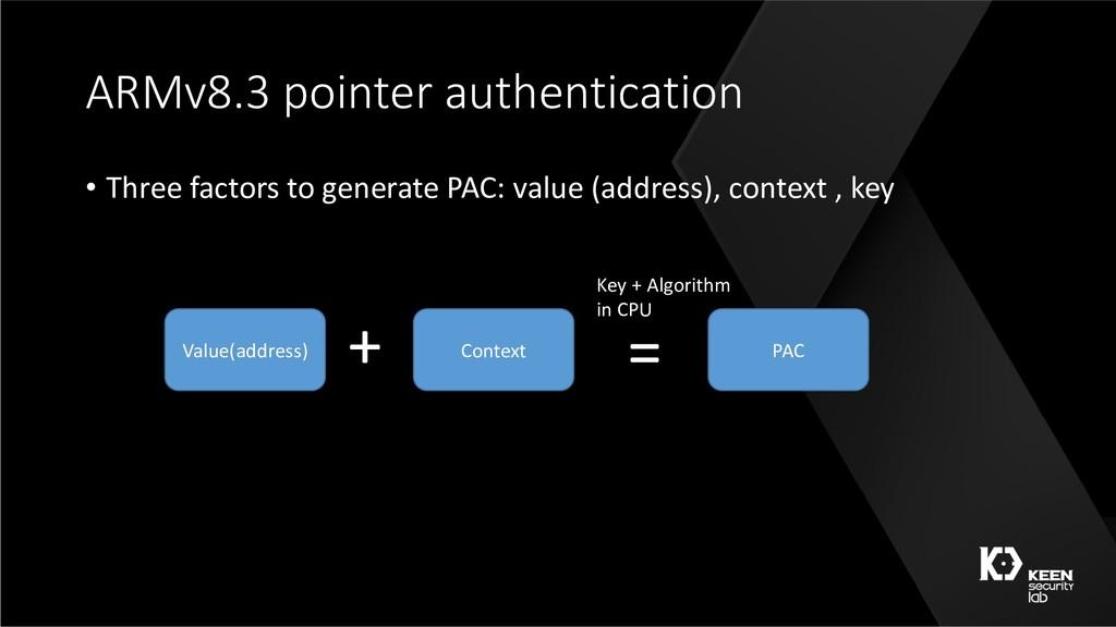 ARMv8.3 pointer authentication • Three factors ...