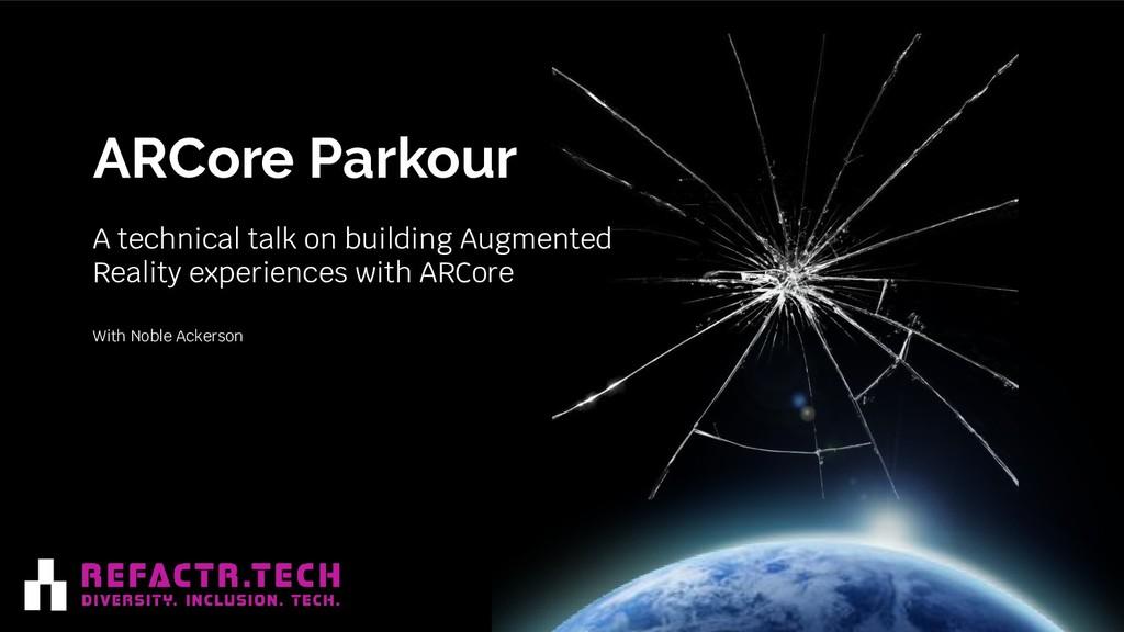 ARCore Parkour A technical talk on building Aug...