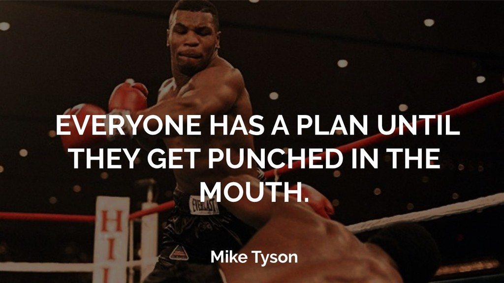 EVERYONE HAS A PLAN UNTIL THEY GET PUNCHED IN T...