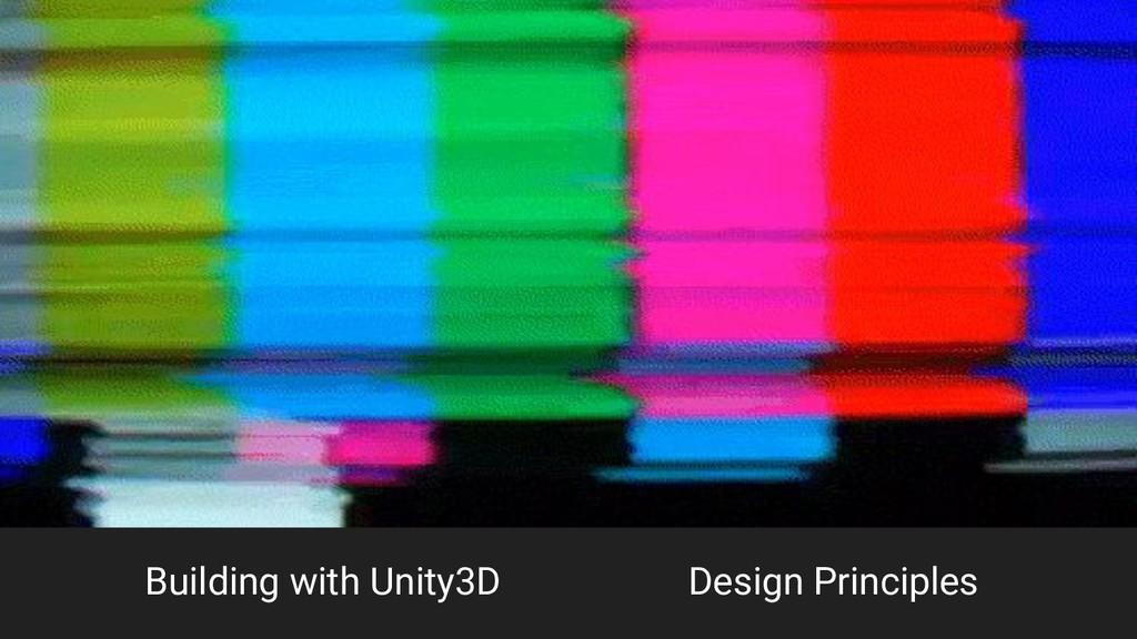 Building with Unity3D Design Principles
