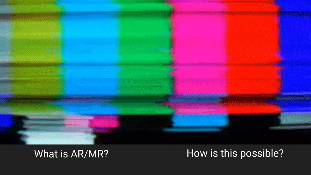 What is AR/MR? How is this possible?