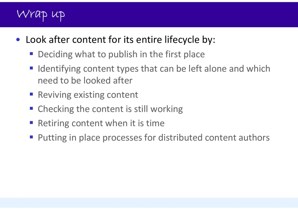 Wrap up • Look after content for its entire lif...