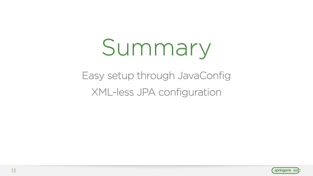 13 Summary Easy setup through JavaConfig XML-le...