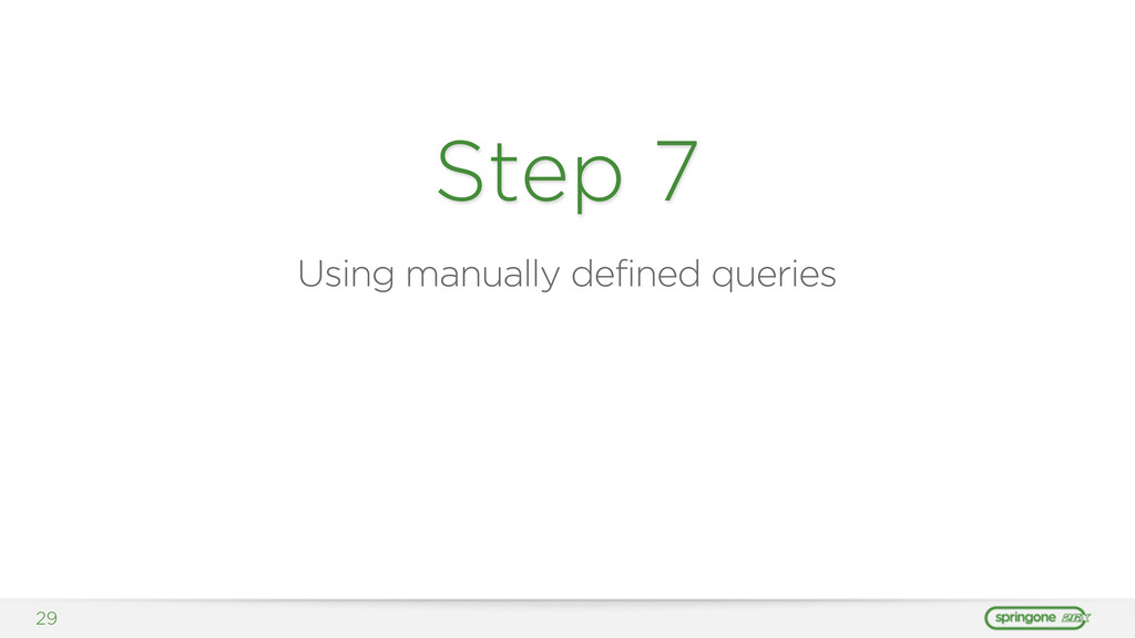 29 Step 7 Using manually defined queries