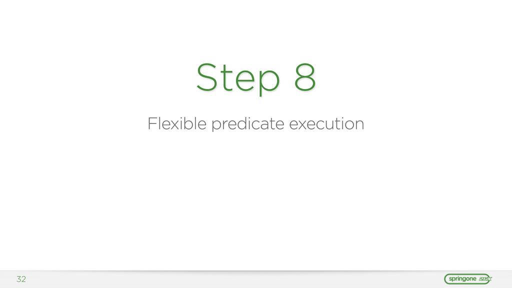 32 Step 8 Flexible predicate execution