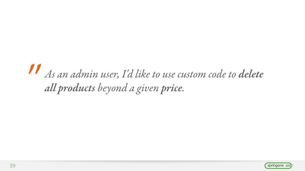"39 "" As an admin user, I'd like to use custom c..."