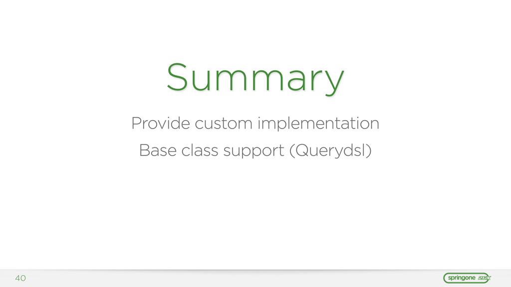 40 Summary Provide custom implementation Base c...