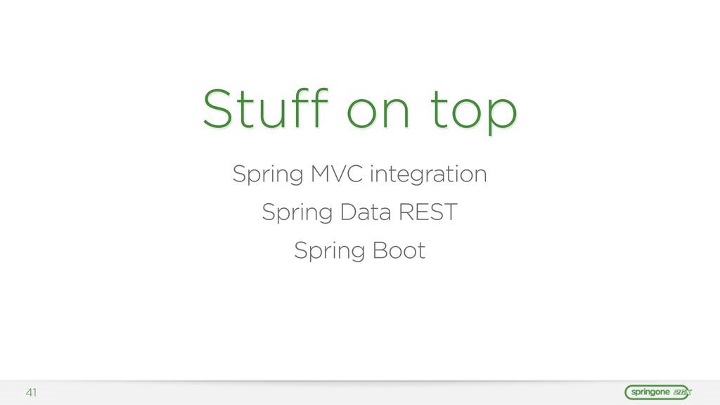 Stuff on top Spring MVC integration Spring Data ...