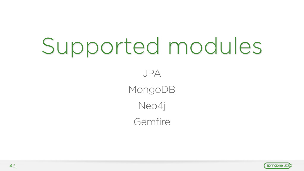 43 Supported modules JPA MongoDB Neo4j Gemfire