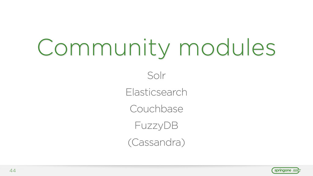 44 Community modules Solr Elasticsearch Couchba...