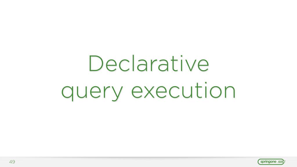 Declarative query execution 49
