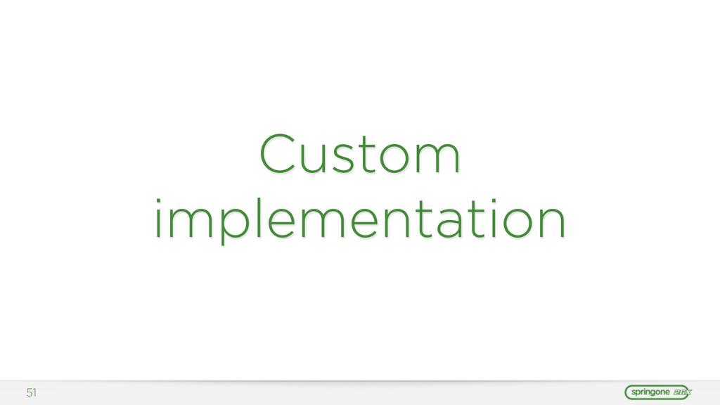 Custom implementation 51