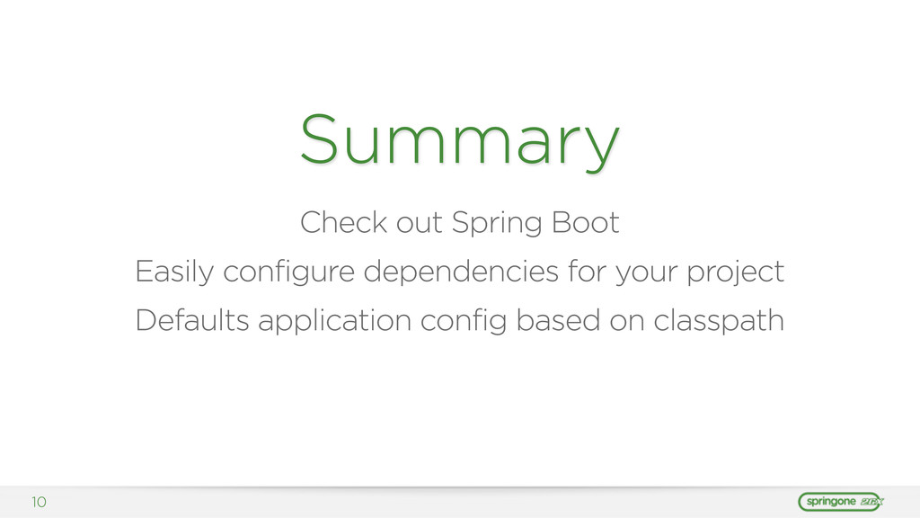 10 Summary Check out Spring Boot Easily configu...