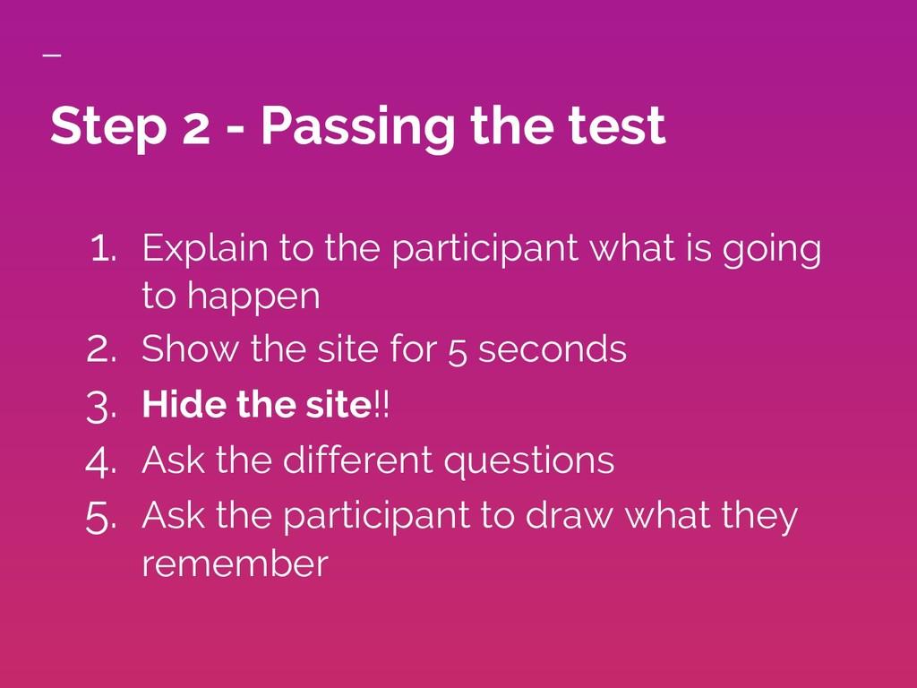 Step 2 - Passing the test 1. Explain to the par...