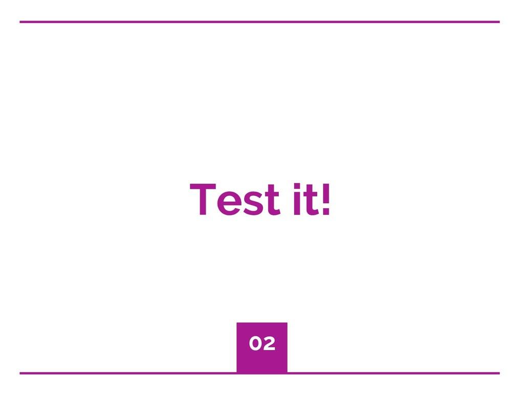 Test it! 02