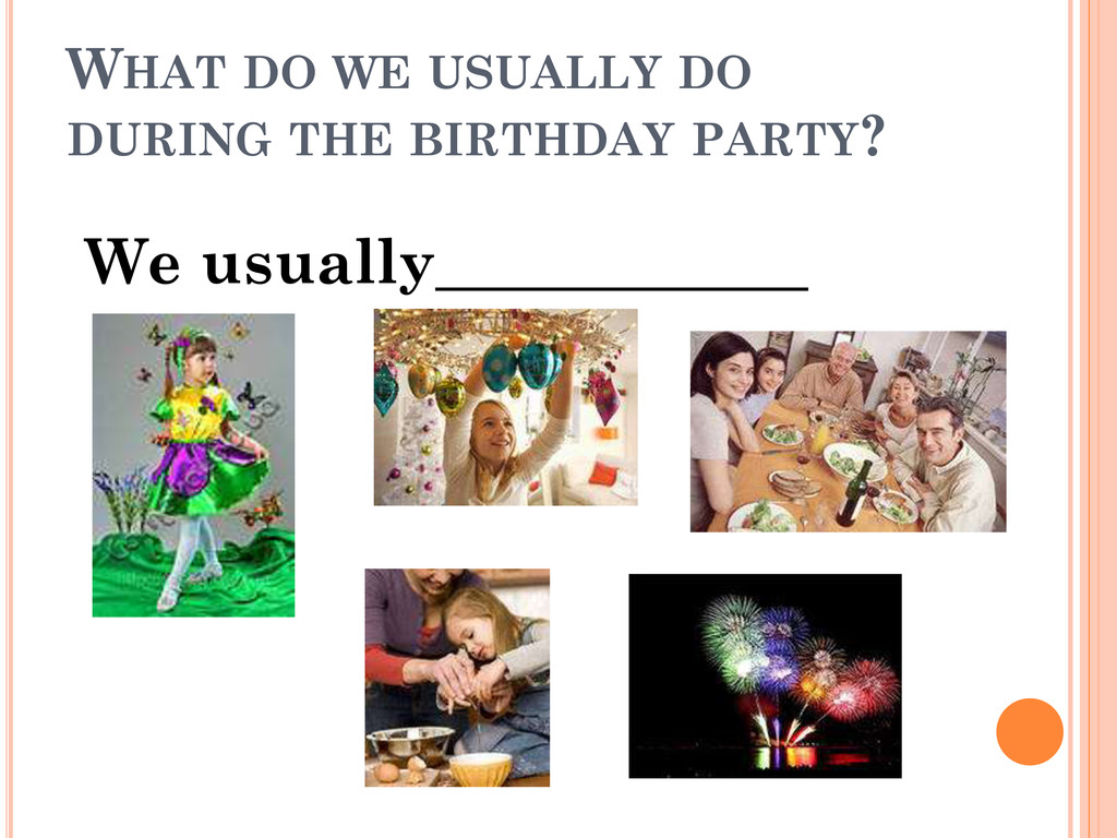 WHAT DO WE USUALLY DO DURING THE BIRTHDAY PARTY...