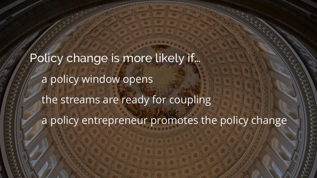 Policy change is more likely if… a policy windo...