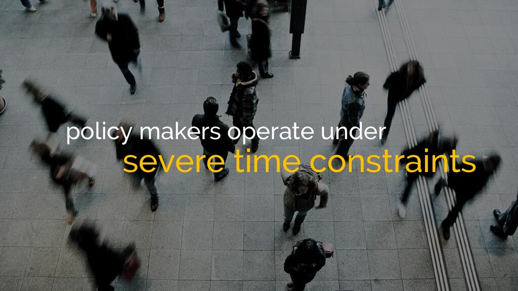 policy makers operate under severe time constra...