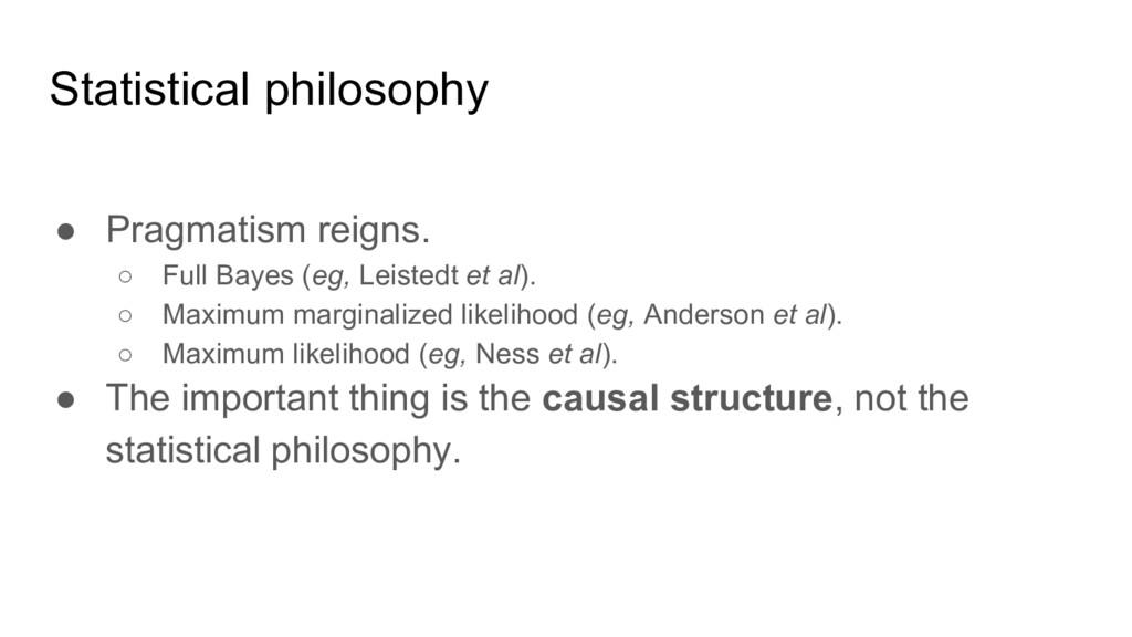 Statistical philosophy ● Pragmatism reigns. ○ F...