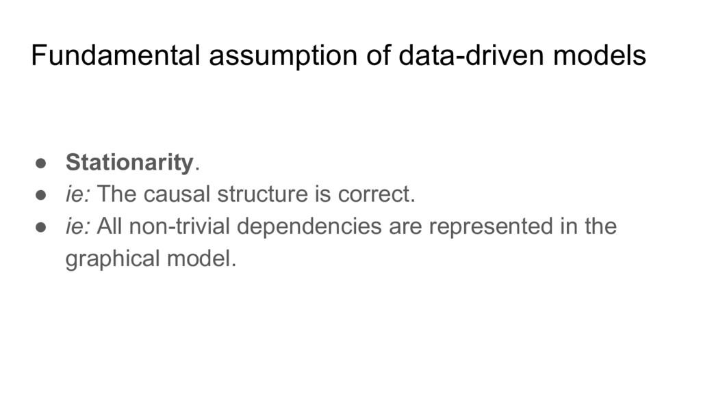 Fundamental assumption of data-driven models ● ...