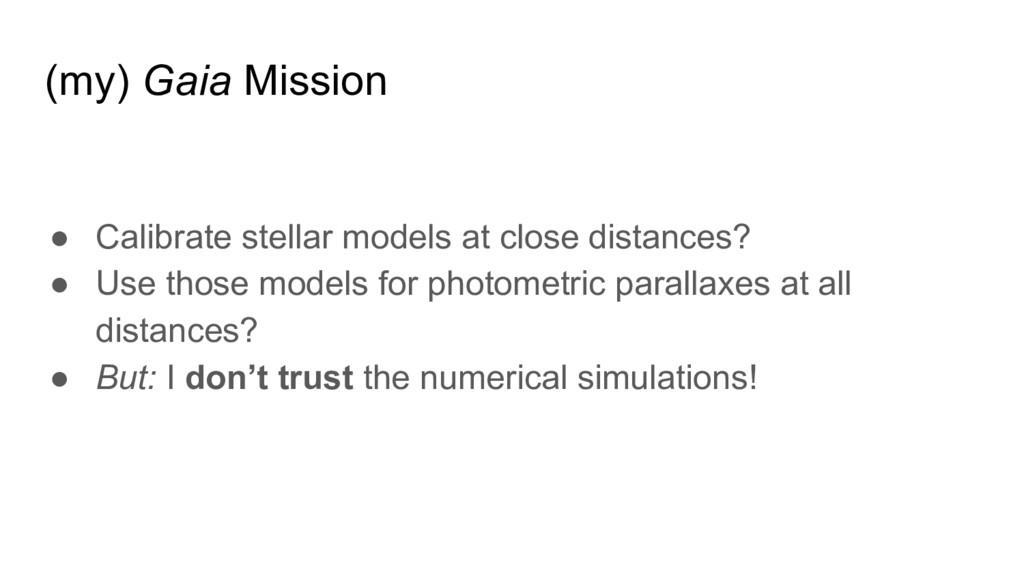 (my) Gaia Mission ● Calibrate stellar models at...