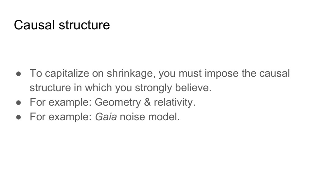 Causal structure ● To capitalize on shrinkage, ...
