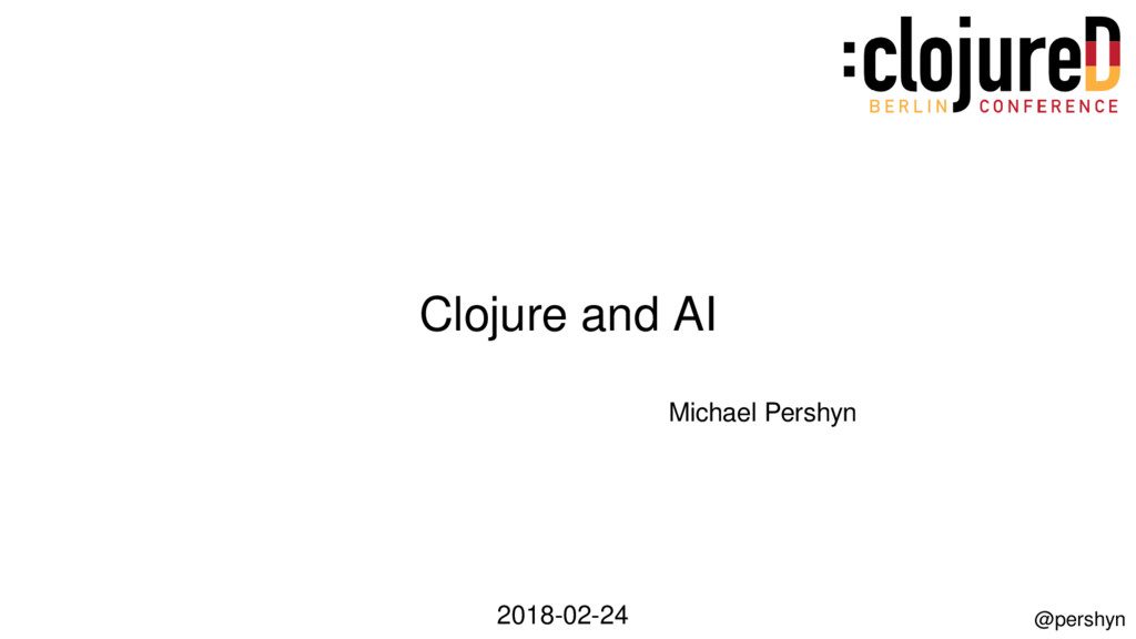 Clojure and AI Michael Pershyn 2018-02-24 @pers...