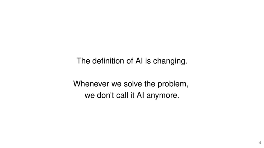 4 The defnition of AI is changing. Whenever we ...