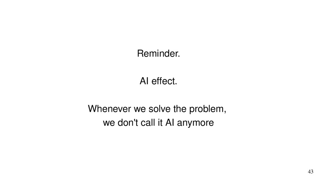 43 Reminder. AI efect. Whenever we solve the pr...