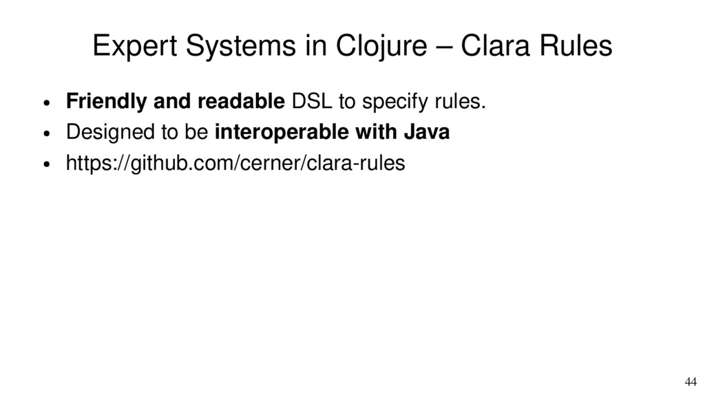 44 Expert Systems in Clojure – Clara Rules ● Fr...